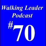 Walking Leader Podcast Episode #70 by David Guerra