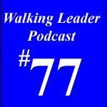 Episode 77 The Walking Leader podcast by David Guerra