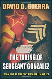 The Taking of Sergeant Gonzalez by David G Guerra