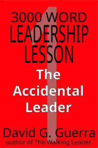 3000 word leadership lesson #1 - the accidental leader by David G. Guerra available at Amazon dot com