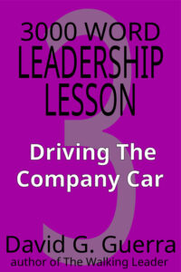 3000 word leadership lesson #3 - driving the company car by David G. Guerra available at Amazon dot com