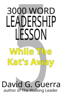 3000 word leadership lesson #5 - while the kat's away by David G. Guerra available at Amazon dot com