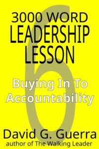 3000 word leadership lesson #6 - buying in to accountability by David G. Guerra available at Amazon dot com